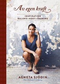 bokomslag Av egen kraft : inspiration, balans, kost, träning