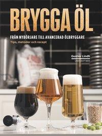 bokomslag Brygga öl : från nybörjare till avancerad ölbryggare - tips, metoder och recept