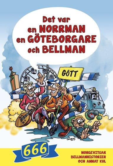 bokomslag Det var en norrman, en göteborgare och Bellman : 666 norgevitsar, bellmanhistorier och annat kul