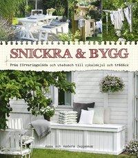 bokomslag Snickra & bygg : från förvaringslåda och utedusch till cykelskjul och trädäck