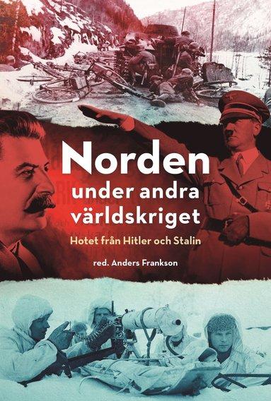 bokomslag Norden under andra världskriget : hotet från Hitler och Stalin