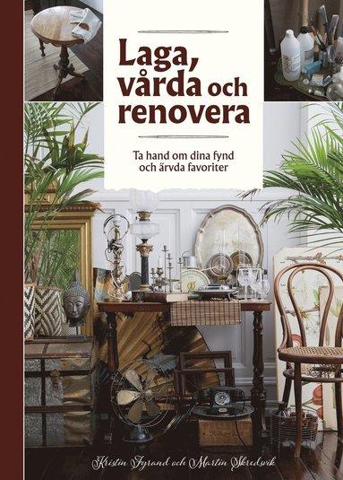 bokomslag Laga, vårda och renovera - Ta hand om dina fynd och ärvda favoriter