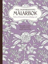 bokomslag Min inspirerande målarbok : vackra och harmoniska motiv att färglägga själv