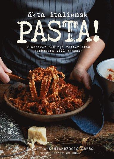 bokomslag Äkta italiensk pasta! : klassiker och nya rätter från carbonara till vongole