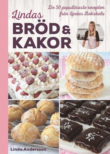 bokomslag Lindas bröd & kakor : de 50 populäraste recepten från Lindas bakskola