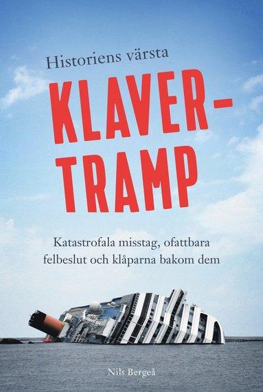 bokomslag Historiens värsta klavertramp : Katastrofala misstag, ofattbara felbeslut och klåparna bakom dem
