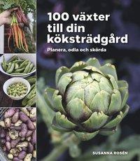 bokomslag 100 växter till din köksträdgård : planera, odla och skörda