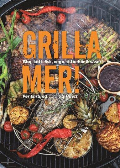 bokomslag Grilla mer! – Bbq, kött, fisk, vego, tillbehör & såser
