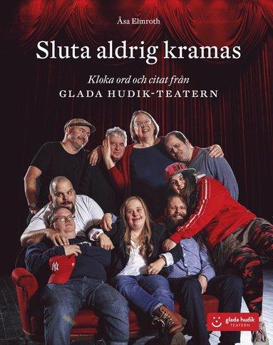 bokomslag Sluta aldrig kramas : kloka ord och citat från Glada Hudik-teatern