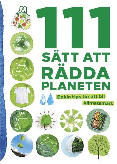 bokomslag 111 sätt att rädda planeten : enkla tips för att bli klimatsmart