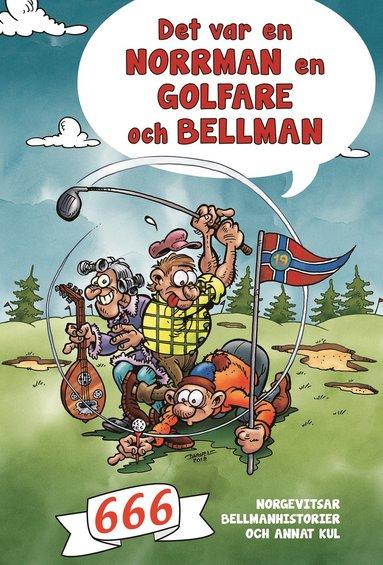 bokomslag Det var en norrman, en golfare och Bellman : 666 norgevitsar, Bellmanhistorier och annat kul
