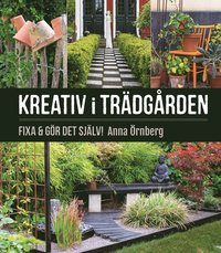 bokomslag Kreativ i trädgården : fixa & gör det själv