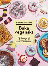 bokomslag Baka veganskt : från brownie och cheesecake till kanelbullar och semlor