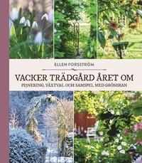 bokomslag Vacker trädgård året om : Plantering, växtval och samspel med grönskan