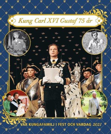 bokomslag Vår kungafamilj i fest och vardag 2021. Kung Carl XVI Gustaf 75 år