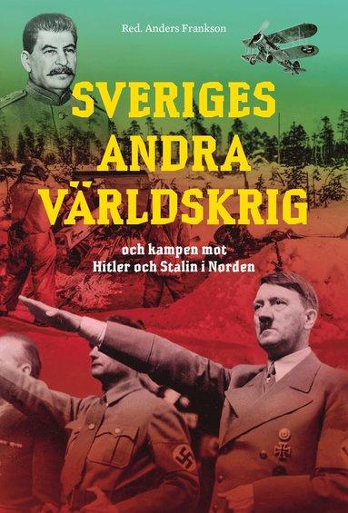 bokomslag Sveriges andra världskrig och kampen mot Hitler och Stalin i Norden