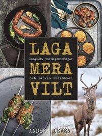 bokomslag Laga mera vilt : Långkok, vardagsmat och läckra smårätter