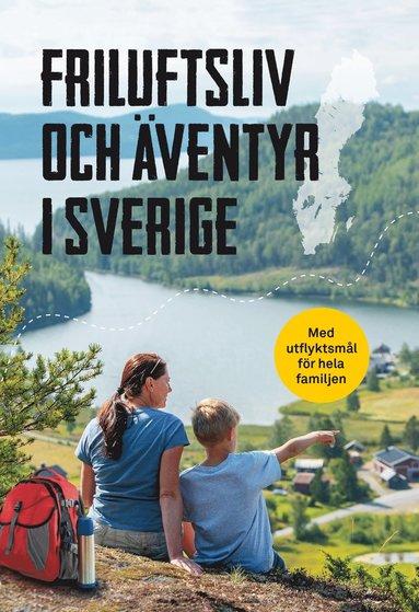 bokomslag Friluftsliv och äventyr i Sverige : Med utflyktsmål för hela familjen