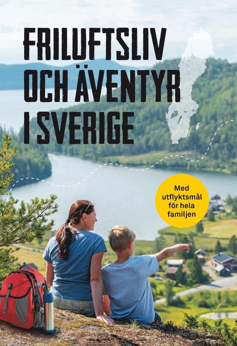 Friluftsliv och äventyr i Sverige : Med utflyktsmål för hela familjen 1