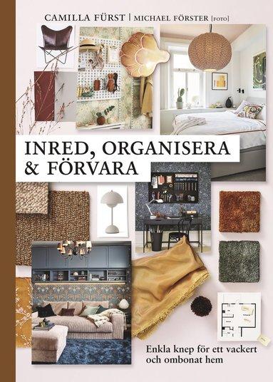 bokomslag Inred, organisera och förvara : Enkla knep för ett ombonat och vackert hem