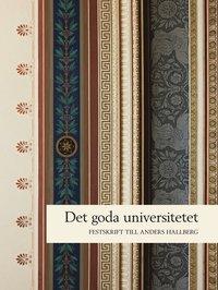 bokomslag Det goda universitetet : rektorsperioden 2006-2011 : festskrift till Anders Hallberg
