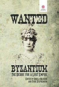 bokomslag Wanted: Byzantium. The Desire for a Lost Empire.