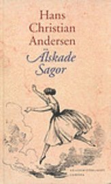 bokomslag Älskade sagor : H.C. Andersens sagor i urval och i ny översättning och med Vilh. Pedersens och Lorenz Frölichs klassiska illustrationer