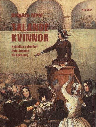 bokomslag Talande kvinnor : Kvinnliga retoriker från Aspasia till Ellen Key