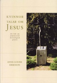 Kvinnor talar om Jesus : En bok om feministisk kristologisk praxis
