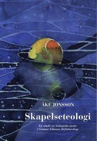 bokomslag Skapelseteologi : En studie av teologiska motiv i Gunnar Edmans författarskap