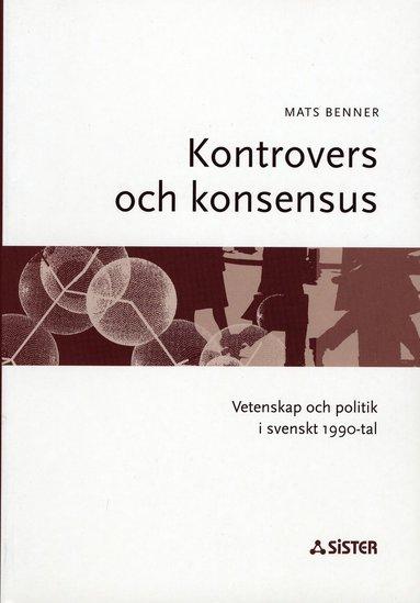 bokomslag Kontrovers och konsensus : Vetenskap och politik i svenskt 1990-tal