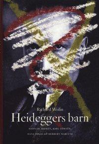 bokomslag Heideggers barn - Hannah Arendt, Karl Löwith, Hans Jonas och Herbert Marcus