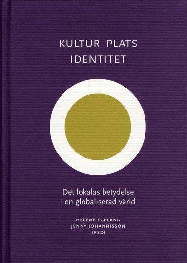 bokomslag Kultur, plats, identitet - Det lokalas betydelse i en globaliserad värld