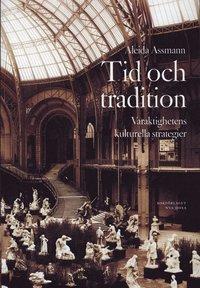 bokomslag Tid och tradition : Varaktighetens kulturella strategier