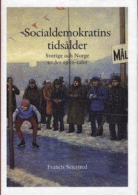 bokomslag Socialdemokratins tidsålder : Sverige och Norge under 1900-talet