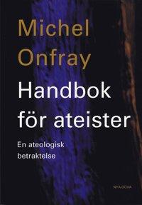 bokomslag Handbok för ateister : en ateologisk betraktelse
