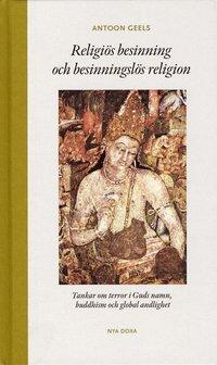 bokomslag Religiös besinning och besinningslös religion : tankar om terror i Guds namn, buddhism och global andlighet