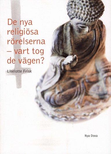 bokomslag De nya religiösa rörelserna - vart tog de vägen? : en studie av Scientologi-kyrkan, Guds Barn, Hare Krishna-rörelsen, Moon-rörelsen och Bhagwan-rörelsen och deras utveckling över tid