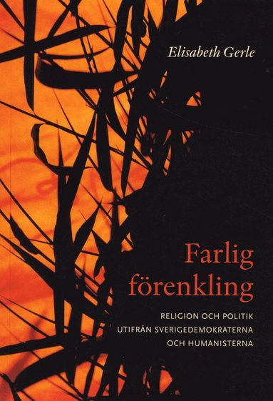 bokomslag Farlig förenkling : om religion och politik utifrån Sverigedemokraterna och Humanisterna