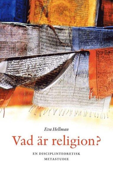 bokomslag Vad är religion? - en disciplinteoretisk metastudie
