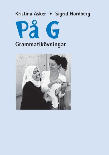 bokomslag På G : svenska som andraspråk för grundläggande vuxenutbildning. Grammatikövningar