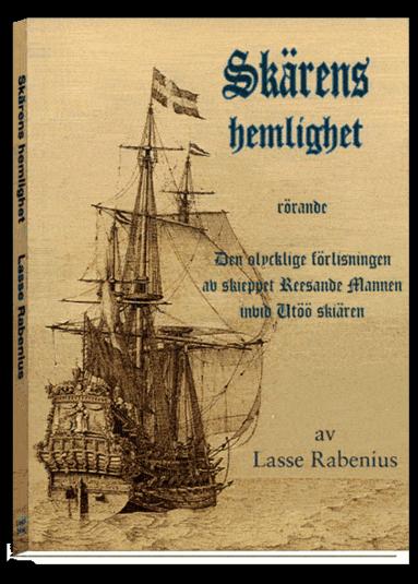 bokomslag Skärens hemlighet : rörande den olycklige förlisningen av skieppet Reesande mannen invid Utöö skiären