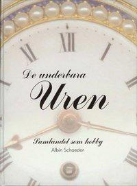 bokomslag De underbara uren : samlandet som hobby : en bok om klockor