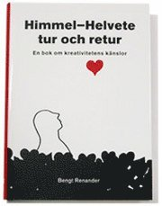 bokomslag HimmelHelvete tur och retur. En bok om kreativitetens känslor.