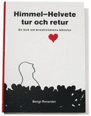 bokomslag Himmel?Helvete tur och retur. En bok om kreativitetens känslor.