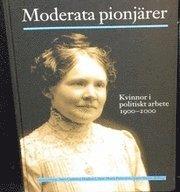 bokomslag Moderata pionjärer : kvinnor i politiskt arbete 1900-2000