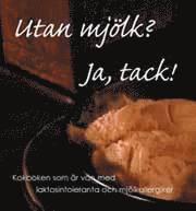bokomslag Utan mjölk? Ja, tack! : Kokboken som är vän med laktosintoleranta och mjölk