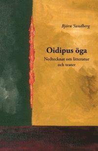 bokomslag Oidipus öga : nedtecknat om litteratur och teater