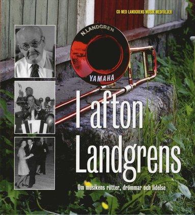 bokomslag I afton Landgrens : om musikens rötter, drömmar och lidelse