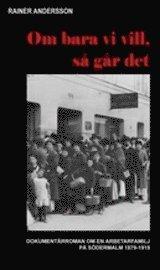 bokomslag Om bara vi vill, så går det : dokumentärroman om en arbetarfamilj på Södermalm 1879-1919